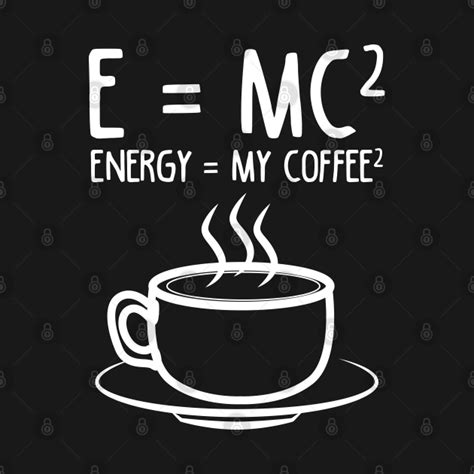 And each of these compounds has specific characteristics that affect the way a coffee tastes. E = MC2 Energy = My Coffee 2 - Einstein Theory - Sudadera ...