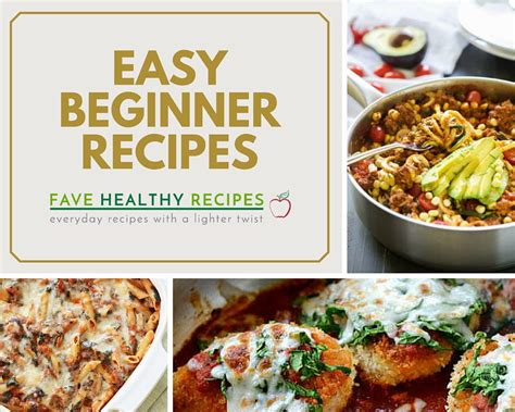 45 easy cooking recipes for beginners favehealthyrecipes