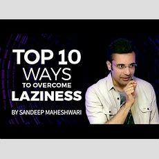 Top 10 Ways To Overcome Laziness  By Sandeep Maheshwari Youtube