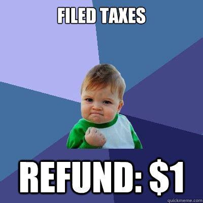 Tax Refund Meme - filed taxes refund 1 success kid quickmeme