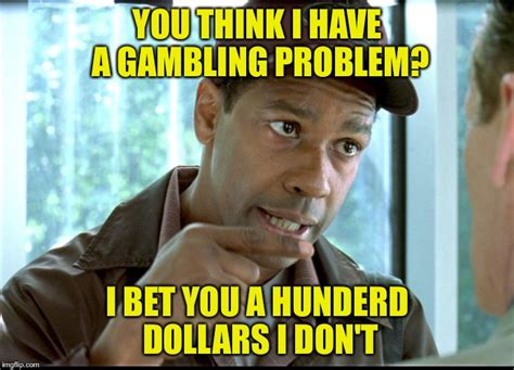 Bet Meme - gambling problem imgflip