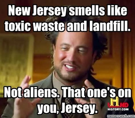 New Jersey Memes - new jersey smells like toxic waste and landfill