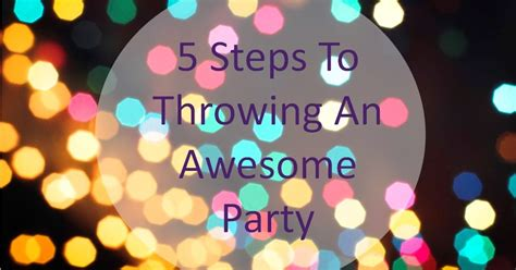 5 Steps To Throwing An Awesome Party