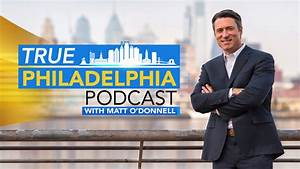 The True Philadelphia Podcast with Matt O'Donnell | 6abc.com