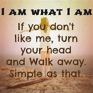 Quotes and Sayings: I am what i am if you don't like me