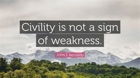 john  kennedy quote civility    sign  weakness