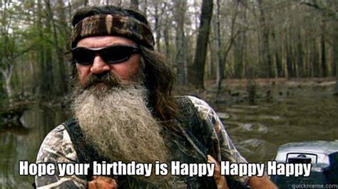 Duck Dynasty Birthday Meme - hope your birthday is happy happy happy phil duck dynasty quickmeme