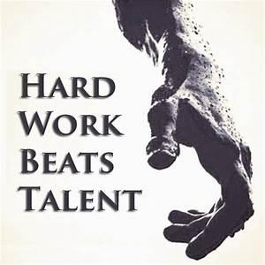 Hard Work Beats Talent  When Talent Does Not Work Hard