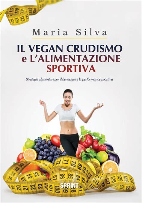 libreria sportiva il vegan crudismo e l alimentazione sportiva di