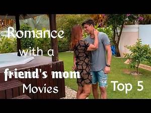 Top 5 Romance with a friend's mom movies of all time | Romance Movies | Drama Movies