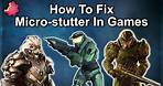 How To Fix the Lag or Micro Stuttering In Your Video Games