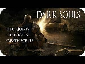 Dark Souls NPC's Quests, NPC's Dialogues & NPC's Death Scenes HD