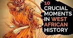 10 Crucial Moments In West African History