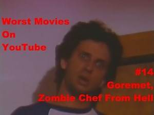 "Worst Movies On YouTube #14- ""Goremet, Zombie Chef From Hell"" Review"