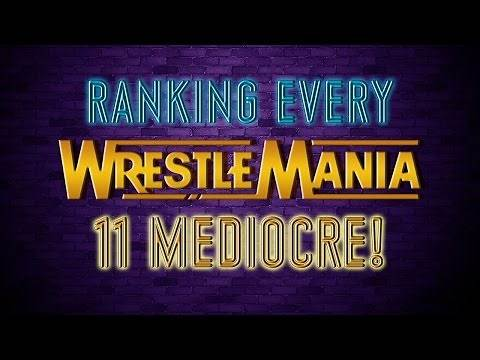 Ranking Every Wrestlemania! Part 2: The 11 Mediocre Manias!