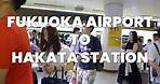 Fukuoka Airport to Hakata Station - JAPAN UNCUT