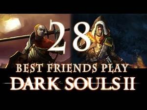 Best Friends Play Dark Souls 2 (Part 28)