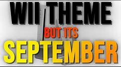 Wii Theme but its September