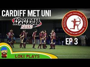 FM18 Beta - EP3 Cardiff Met Uni FC - The Return of Owen - A Football Manager 2018 Story