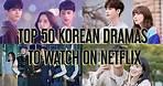 Top 50 Korean Dramas on Netflix with English subtitles#koreandramas #netflix #top
