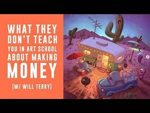 What They Don't Teach You In Art School (About Making Money) - ft. Will Terry