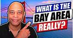 San Francisco Bay Area - What Is It, Really?