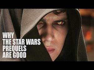 WHY THE STAR WARS PREQUELS ARE GOOD - George Lucas, Hayden Christensen, Prequel trilogy review