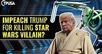 The Left Wants To Impeach Trump For Assassinating Star Wars Villain!