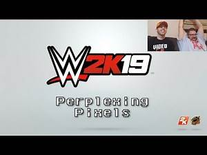 Perplexing Pixels: WWE 2K19 (PS4) (review/commentary) Ep292