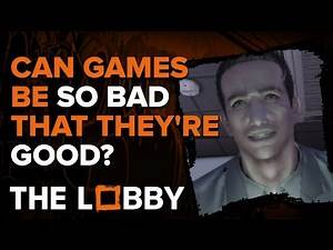 Can Games Be So Bad That They're Good? - The Lobby