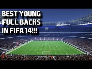 Best Young Full - Backs in Fifa 14 Career Mode!!!