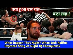 Seth Rollins Almost Ended Sting,s WWE Career In Night Of Champion 2015 Full Explanation In Hindi