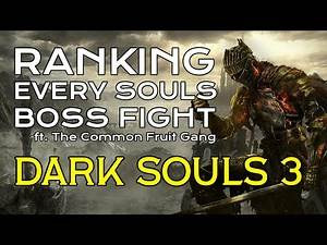 RANKING EVERY SOULS BOSS - Dark Souls 3 (ft. the Common Fruit Gang)