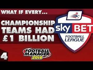 What If Every Championship Team Had £1 Billion? Part 4 - Football Manager 2016 Experiment