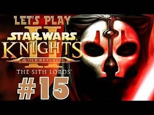 Star Wars: Knights of the Old Republic II - The Sith Lords | Let's Play [Episode 15]