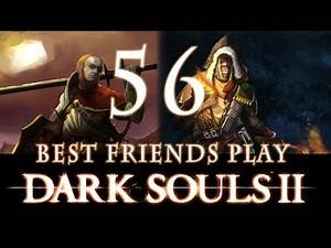 Best Friends Play Dark Souls 2 (Part 56)