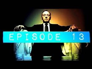 """Netflix """"House Of Cards"""" Reviewed: Episode 13"""