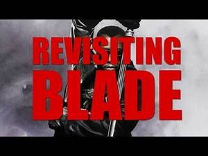 BLADE | Revisiting the Trilogy
