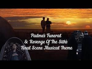 Revenge Of The Sith's Final Scene and Padme's Funeral Musical Theme