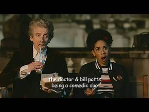the doctor and bill being a comedic duo
