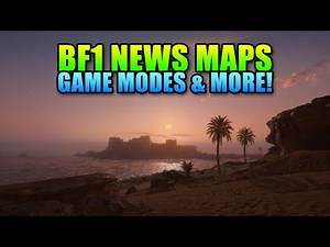 Battlefield 1 New Maps, Game Modes & More!