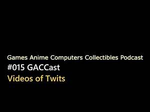 Videos of Twits - GACC Podcast 015
