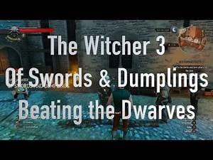 The Witcher 3 Of Swords and Dumplings - How to beat the dwarves easily