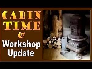 CABIN TIME. Update on the backwoods workshop.