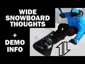 Wide Snowboard Thoughts, and DEMO info.