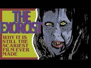 Why The Exorcist is Still the Scariest Film Ever Made