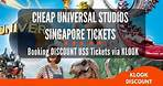 Klook Universal Studios Singapore [DISCOUNT TICKETS]: Booking Cheap USS Tickets via KLOOK