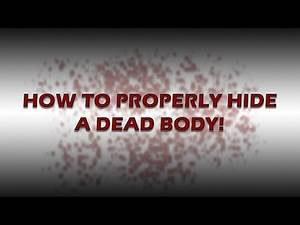 How to Properly Hide a Dead Body
