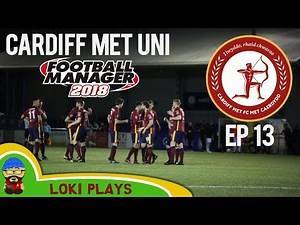 FM18 Beta - EP13 Cardiff Met Uni FC - The Final Episode??- A Football Manager 2018 Story