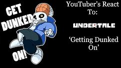 YouTubers React To: Getting Dunked On (Undertale)